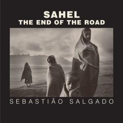 Sebastiao Salgado - Sahel: The End of the Road