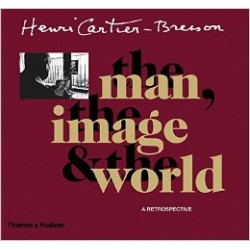 Henri Cartier Bresson The Man ,The Image & The World