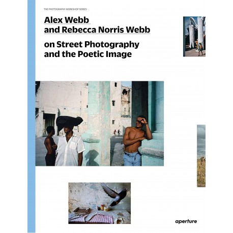 Alex Webb And Rebecca Norris Webb -ON Street Photography And The Poetic Image