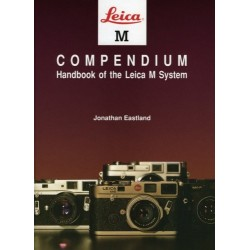 Leica M Compendium Handbook of the Leica M System by Jonathan Eastland