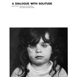 A Dialogue With Solitude by Dave Heath (Author), Hugh Edwards (Foreword), Robert Frank (Contributor)