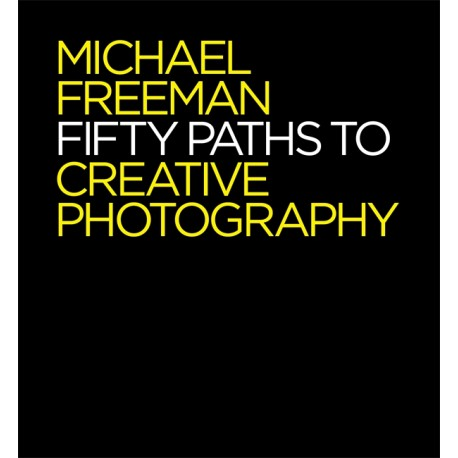 Fifty Paths to Creative Photography (The Photographer's Eye) - Michael Freeman