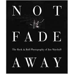 Not Fade Away The Rock & Roll Photography Of Jim Marshall