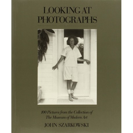 Looking At Photographs 100 Pictures From The Collection Of The Museum Of Modern Art : John Szarkowski