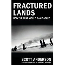 FRACTURED LANDS How the Arab World Came Apart - Scott Anderson
