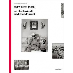 On The Portrait And The Moment -- Mary Ellen Mark